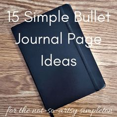 15 Simple Bullet Journal Page Ideas {for the not-so-artsy simpleton}