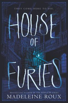 House of Furies (House of Furies, #1) by Madeleine Roux - Released May 29, 2017 #horror #youngadult