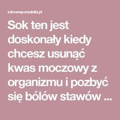 Sok ten jest doskonały kiedy chcesz usunąć kwas moczowy z organizmu i pozbyć się bólów stawów - Zdrowe poradniki Detox Drinks, Food Dishes, Natural Remedies, Diabetes, Tortellini, Smoothies, The Cure, Cocktails, Herbs
