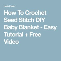 How To Crochet Seed Stitch DIY Baby Blanket - Easy Tutorial + Free Video