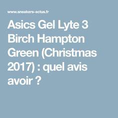 Asics Gel Lyte 3 Birch Hampton Green (Christmas 2017) : quel avis avoir ?