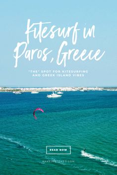 Kitesurfing in Paros, Greece: when to go, where to stay and all the infos you need to plan your kitesurf holiday on this Greek island. #kitesurf #paros #greece