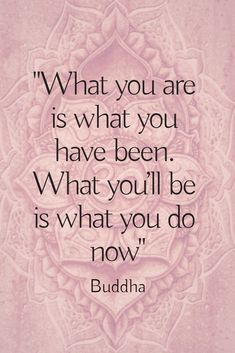 what you'll be is what you do now - Buddha Buddhist Wisdom, Buddhist Quotes, Spiritual Quotes, Wisdom Quotes, Words Quotes, Wise Words, Positive Quotes, Quotes To Live By, Me Quotes