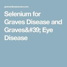 Selenium for Graves Disease and Graves' Eye Disease