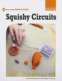Squishy Circuits Century Skills Innovation Library: Makers As Innovators) by Kristin Fontichiaro Science Curriculum, Science Books, Squishy Circuits, Simple Circuit, Coding For Kids, Homemade Playdough, 21st Century Skills, Library Programs, Children's Literature