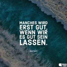 Some things only become good if we let them be Manches wird erst gut, wenn wir es gut sein lassen. Saying of the day – sayings, proverbs, quotes, funny sayings - Love Live, Live Laugh Love, Quotes For Him, Life Quotes, Saying Of The Day, My Daughter Quotes, Proverbs Quotes, Funny Proverbs, Some Words