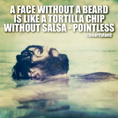 A face without a beard is like a tortilla chip without salsa -- pointless… Handsome Bearded Men, Beard Quotes, Beard Humor, Beard Love, Awesome Beards, Epic Beard, Hair And Beard Styles, Charlie Hunnam, Face