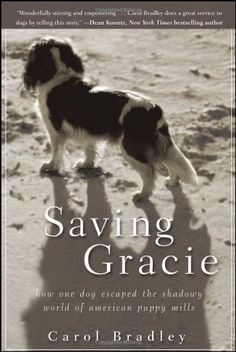 Saving Gracie: How One Dog Escaped the Shadowy World of American Puppy Mills by Carol Bradley