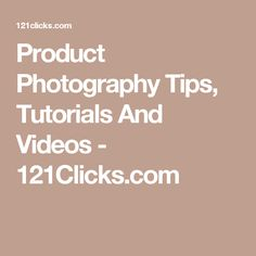 Product Photography Tips, Tutorials And Videos - 121Clicks.com