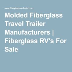Molded Fiberglass Travel Trailer Manufacturers   Fiberglass RV's For Sale