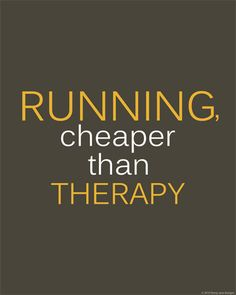 Running: cheaper than therapy.