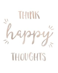 THINK HAPPY THOUGHTS. If youre in need of a little extra positivity in your life, this printable wall art featuring a well known inspirational quote will be a beautiful reminder of what really matters... while also making the walls of your home look exceptionally pretty! It also makes a perfect last minute gift for anyone who needs a little extra inspiration in their life. inspirational quote, motivational quote, wall art print, inspirational quote printable wall art, PIN NOW TO READ LATER!