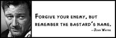 Wall Quote John Wayne Forgive Your Enemy But Remember The Bastard's Name | eBay