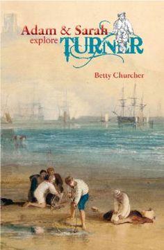 Cover image for Adam & Sarah explore Turner / Betty Churcher. Love Photography, Illustrators, Fiction, Childhood, October 2013, Explore, Homeschool, Movie Posters, Image