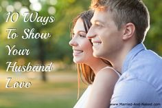 10 Ways to Show Your Husband Love.  For more marriage tips head to www.married-and-naked.com