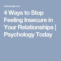 4 Ways to Stop Feeling Insecure in Your Relationships | Psychology Today