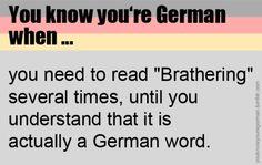 """Du weißt, dass du Deutsch bist, wenn …du das Wort """"Brathering"""" mehrere Male lesen musst, bevor du kapierst, dass es ein Deutsches Wort ist.(Submitted byfallinstrs)"""