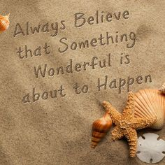 Believe in wonderful things.