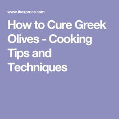 How to Cure Greek Olives - Cooking Tips and Techniques Greek Olives, Stone Fruit, Fruit Trees, 5 Ways, Cooking Tips, The Cure, Canning, Permaculture, Preserves