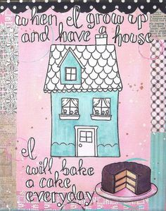 """art journal inspired PRINT """"when I grow up and have a house I will bake a cake everyday"""" by everyday is a holiday"""