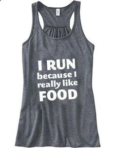 yes!!! I Run Because I Really Like Food Tank Top - Running Shirt - Workout Shirt - Quote