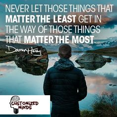 """""""Never let those things that matter the least get in the way of those things that matter the most."""" #Startup #Entrepreneur"""