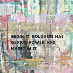 Whatever you can do or dream you can...begin it. Start today  and realize your true potential. Boldness has genius power and magic in it. And so do you. Xoxo