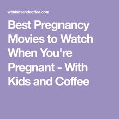 Best Pregnancy Movies to Watch When You're Pregnant - With Kids and Coffee