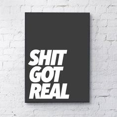 Shit Got Real White on Black Typography Print Bold Typography, Uk Homes, Get Real, House Doctor, All Poster, Wall Spaces, Wall Art, Life