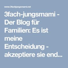 3fach-jungsmami - Der Blog für Familien: Es ist meine Entscheidung - akzeptiere sie endlich