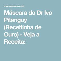 Máscara do Dr Ivo Pitanguy (Receitinha de Ouro) - Veja a Receita: Beauty Hacks, Health Fitness, Face, Tips, How To Make, Women's Fashion, Face Creams, Beauty Cream, Spots On Face