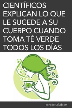 Científicos explican lo que le sucede a su cuerpo cuando toma té verde todos los días #salud