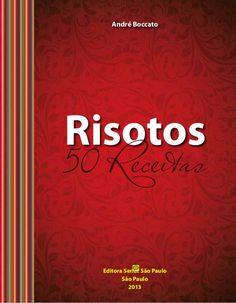 André Boccato Risotos 50 Receitas Editora Senac São Paulo São Paulo 2013