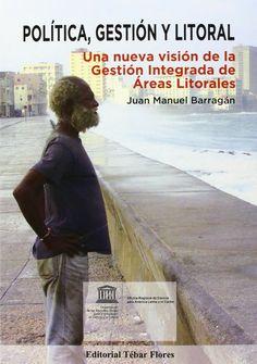 Política, gestión y litoral : una nueva visión de la gestión integrada de áreas litorales, 2014 http://absysnetweb.bbtk.ull.es/cgi-bin/abnetopac01?TITN=516409