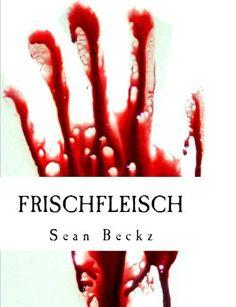 KOSTENLOS an OSTERN! Frischfleisch - Eine Horror-Kurzgeschichte von Sean Beckz, http://www.amazon.de/dp/B00A8WRB9I/ref=cm_sw_r_pi_dp_cHPvrb13CW930