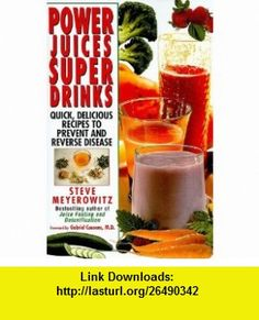 Power Juices, Super Drinks (9780758267122) Steve Meyerowitz , ISBN-10: 0758267126  , ISBN-13: 978-0758267122 ,  , tutorials , pdf , ebook , torrent , downloads , rapidshare , filesonic , hotfile , megaupload , fileserve