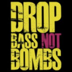 Drop bass not bombs #dubstep