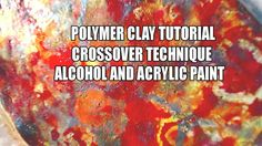 035-Polymer Clay tutorial: Crossover technique - alcohol and acrylic paints
