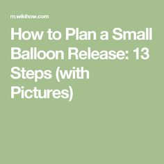 How to Plan a Small Balloon Release: 13 Steps (with Pictures)