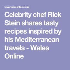 Celebrity chef Rick Stein shares tasty recipes inspired by his Mediterranean travels - Wales Online
