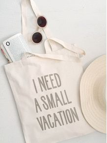 I Need a Small Vacation | New! | Shop | Alphabet Bags