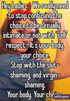 """Pinning this because it mentions """"virgin shaming"""" I am neither a virgin nor overly promiscuous, but have been slut-shamed & prude-shamed,(as I call it) sometimes by the same person. I see a lot of women who choose not to have sex before marriage, or who choose to only have one sexual partner get prude-shamed for that choice, and it's not ok."""