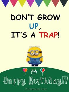 Funny Happy Birthday Wishes for Best Friend – Happy Birthday Quotes Don't Grow up, It's a trap! Happy Birthday Wishes Happy Birthday Wishes For A Friend, Happy Birthday For Her, Happy Birthday Minions, Birthday Quotes For Best Friend, Birthday Wishes Quotes, Happy Birthday Funny, Birthday Greetings, Friend Birthday, Birthday Cards