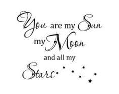 Quotes Sayings and Affirmations You are my sun my moon and all my stars wall vinyl decal 23 x Tattoo Kind, Shape Tattoo, Tattoo Baby, Tattoo Moon, Moon Sun Star Tattoo, Band Tattoos, Star Tattoos, Tatoos, Celtic Tattoos