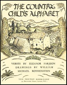 COUNTRY CHILD'S ALPHABET (1924), by Eleanor Farjeon; illus. by William Michael Rothenstein.