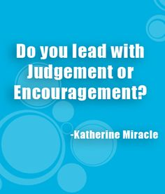Do you lead with judgement or encouragement? Cast The First Stone, Online High School, Happy Moments, Make Sense, Inspire Me, Workplace, Art Quotes, Encouragement, It Cast