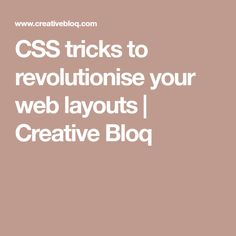CSS tricks to revolutionise your web layouts | Creative Bloq