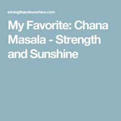 My Favorite: Chana Masala - Strength and Sunshine
