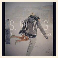 S.W.A.G = She Wants A Gentlemen
