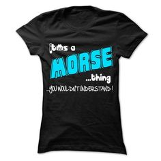 It is MORSE Thing ... 999 Cool Name Shirt ! - #college gift #thoughtful gift. BUY IT => https://www.sunfrog.com/LifeStyle/It-is-MORSE-Thing-999-Cool-Name-Shirt-.html?68278